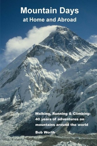 Mountain Days at Home and Abroad: Walking, Running and Climbing: 40 years of adventures on mountains around the world by Bob Worth (2013-04-05)
