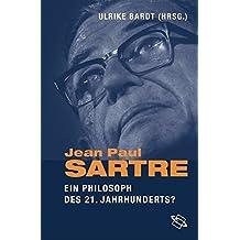 Jean-Paul Sartre. Ein Philosoph des 21. Jahrhunderts?