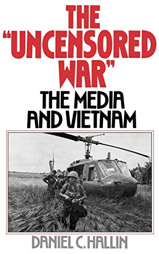 The 'Uncensored War': The Media and Vietnam por Daniel C. Hallin