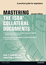 Mastering ISDA Collateral Documents: A Practical Guide for Negotiators (The Mastering Series)