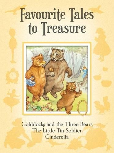 Favourite tales to treasure. Goldilocks and the three bears, The little tin soldier, Cinderella