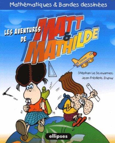 Matt & Mathilde : Mathématiques et bandes dessinées par Stéphan Le Scouarnec, Jean-Frédéric Dupuy