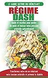 Régime Dash: Guide de régime pour les débutants pour réduire la pression artérielle, l'hypertension et des recettes éprouvées pour la perte de poids (Livre en Français / Régime Dash French Book)