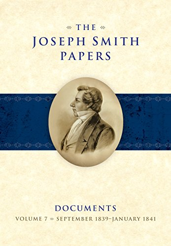 The Joseph Smith Papers: Documents, Vol. 7: September 1839-January 1841