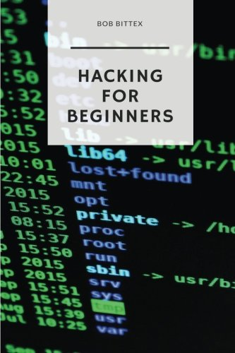 Hacking For Beginners: The Ultimate Guide To Becoming A Hacker por Bob Bittex