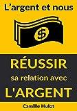 L'argent et nous : Réussir sa relation avec l'argent (French Edition)