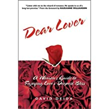 Dear Lover: A Woman's Guide to Enjoying Love's Deepest Bliss by David Deida (2002-06-04)