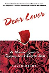 Dear Lover: A Woman's Guide to Enjoying Love's Deepest Bliss by David Deida (2002-06-04)