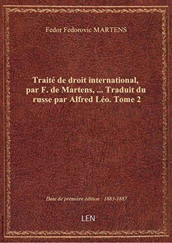 Traité de droit international, par F. de Martens,... Traduit du russe par Alfred Léo. Tome 2
