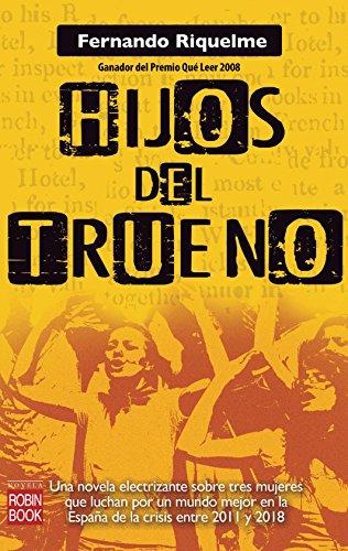 Hijos del trueno: Una novela electrizante sobre tres mujeres que luchan por un mundo mejor en la España de la crisis entre 2011 y 2018 por Fernando Riquelme