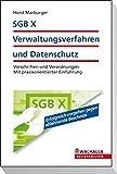 SGB X - Verwaltungsverfahren und Datenschutz: Vorschriften und Verordnungen. Mit praxisorientierter Einführung