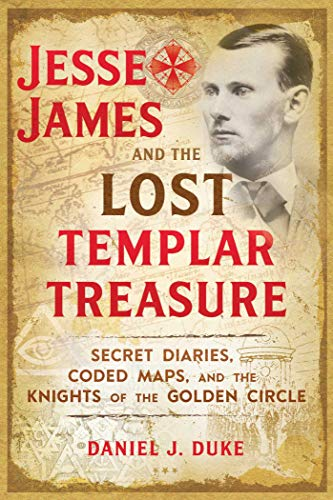 Price comparison product image Jesse James and the Lost Templar Treasure: Secret Diaries,  Coded Maps,  and the Knights of the Golden Circle