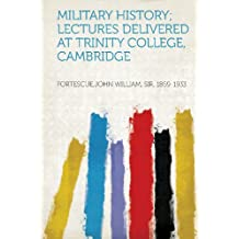 Military History; Lectures Delivered at Trinity College, Cambridge