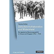 Zwischen Kollaboration und Widerstand: Die japanische Besatzung in Malaya und Singapur (1942-1945) (Krieg und Konflikt)