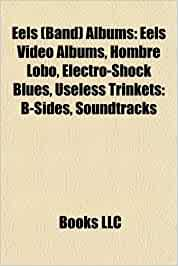 Amazon In Buy Eels Band Albums Eels Video Albums Hombre Lobo Electro Shock Blues Useless Trinkets B Sides Soundtracks Book Online At Low Prices In India Eels Band Albums Eels Video Albums Hombre Lobo