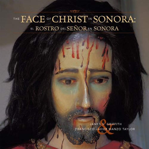 The Face of Christ in Sonora/El Rostro del Senor En Sonora