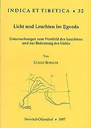 Licht und Leuchten im Rgveda: Untersuchungen zum Wortfeld des Leuchtens und zur Bedeutung des Lichts (Indica et Tibetica)