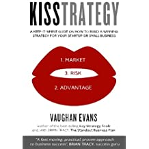 KISSTRATEGY: A Keep-It-Simple Guide on How to Build a Winning Strategy for Your Startup or Small Business