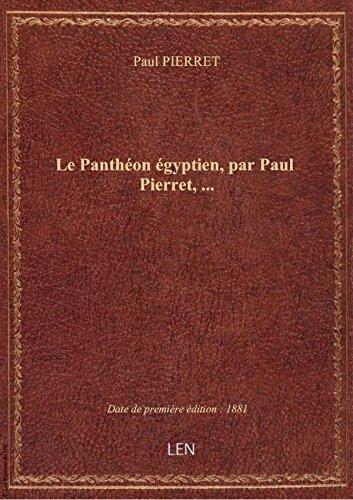 Le Panthon gyptien, par Paul Pierret,...