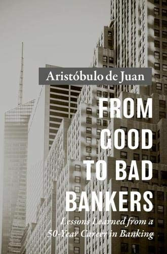 From Good to Bad Bankers: Lessons Learned from a 50-Year Career in Banking