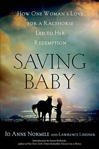 Saving Baby: How One Woman's Love for a Racehorse Led to Her Redemption (English Edition) por Jo Anne Normile