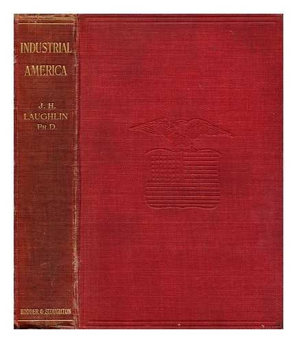 Industrial America : Berlin lectures of 1906 / by J. Laurence Laughlin