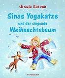 Sinas Yogakatze und der singende Weihnachtsbaum - Ursula Karven