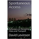 Spontaneous Access: Reflexions on Designing Cities and Transport (English Edition)