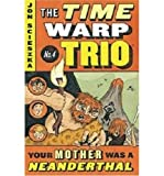 Your Mother Was a Neanderthal #4 (Time Warp Trio, Band 4)