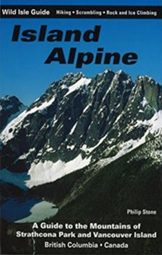 Island Alpine: A Guide to the Mountains of Strathcona Park and Vancouver Island (Wild Isle Guide) por Philip Stone