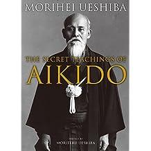 The Secret Teachings of Aikido by Morihei Ueshiba (2013-01-31)