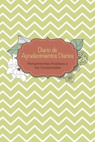 Diario de Agradecimientos Diarios: Pensamientos Positivos y Tus Corazonadas