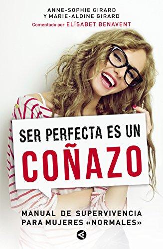 Ser perfecta es un coñazo: Manual de supervivencia para mujeres