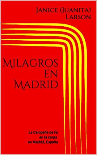 Milagros en Madrid: La Campaña de Fe en la carpa en Madrid, España ...