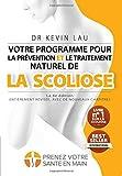 Votre programme pour la prévention et le traitement naturel de la scoliose (La 4e édition): Le...
