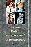 Beauté et rajeunissement: Par la radiesthésie, la radionique, les parfums, les soins personnalisés (French Edition)