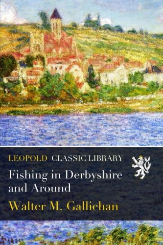 Fishing in Derbyshire and Around por Walter M. Gallichan