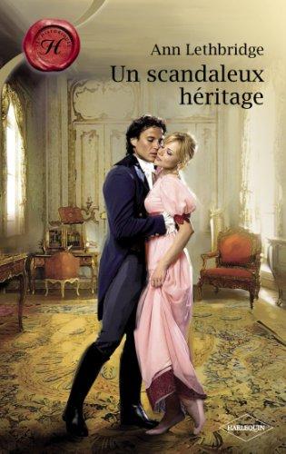 Un scandaleux héritage (Harlequin Les Historiques) par Ann Lethbridge
