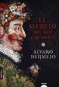 El secreto del rey alquimista par Álvaro Bermejo