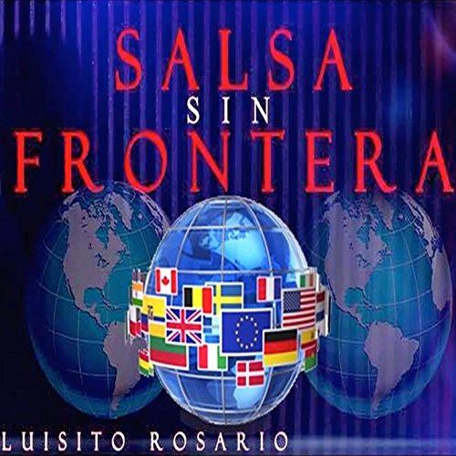 Salsa Sin Frontera - Luisito Rosario