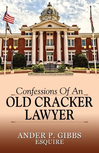 Confessions of an Old Cracker Lawyer by Ander P. Gibbs Esquire (2013-07-21)