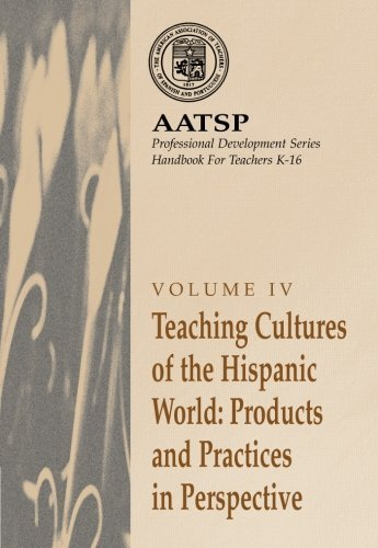 Teaching Cultures of the Hispanic World: Products and Practices in Perspective: AATSP Professional Development Series Handbook Vol. IV (World Languages) by Vicki Galloway (2001-12-01)
