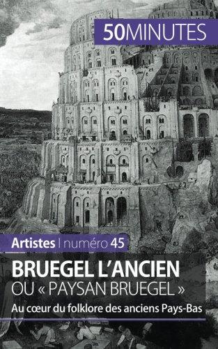 Bruegel l'Ancien ou « paysan Bruegel »: Au cœur du folklore des anciens Pays-Bas par Delphine Gervais De Lafond