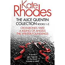 The Alice Quentin Collection 1-3: Crossbones Yard, A Killing of Angels, The Winter Foundlings