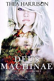 Deus Machinae (Razze Antiche Vol. 5) di [Harrison, Thea]