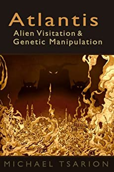 Atlantis, Alien Visitation and Genetic Manipulation (English Edition) van [Tsarion, Michael]