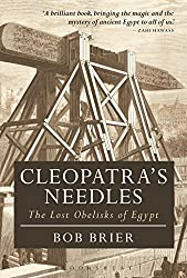Cleopatra's Needles: The Lost Obelisks of Egypt (Bloomsbury Egyptology) by Bob Brier (2016-04-21)