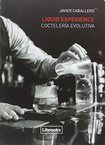 Liquid Experience - Coctelería evolutiva (Cooking Librooks) por Javier Caballero Morcillo