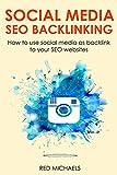 SOCIAL MEDIA SEO BACKLINKING 2016 (Beginners Training): How to use social media as backlink to your SEO websites (English Edition)