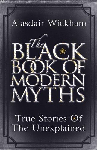 The Black Book of Modern Myths: True Stories of the Unexplained por Alasdair Wickham